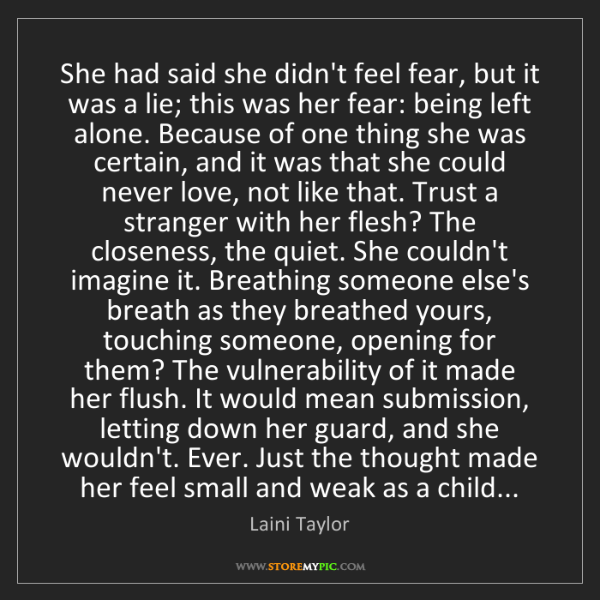Laini Taylor: She had said she didn't feel fear, but it was a lie;...