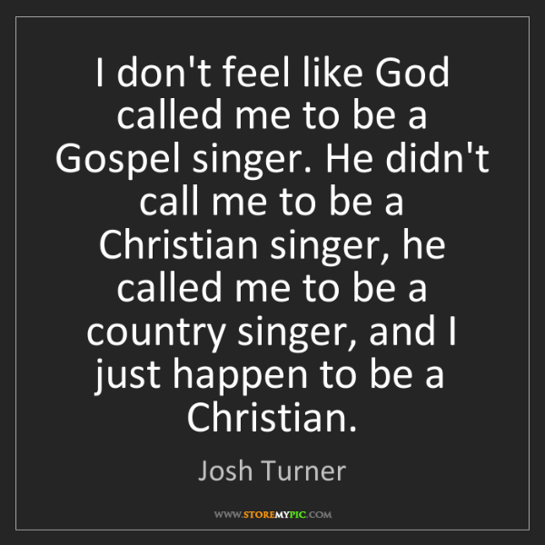 Josh Turner: I don't feel like God called me to be a Gospel singer....