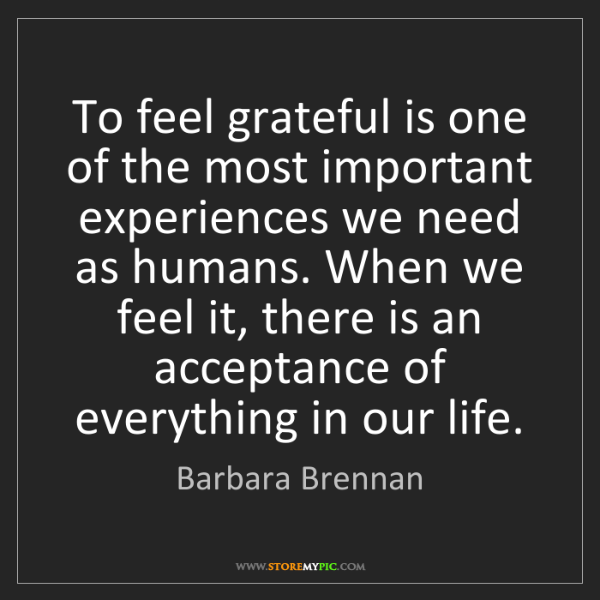 Barbara Brennan: To feel grateful is one of the most important experiences...