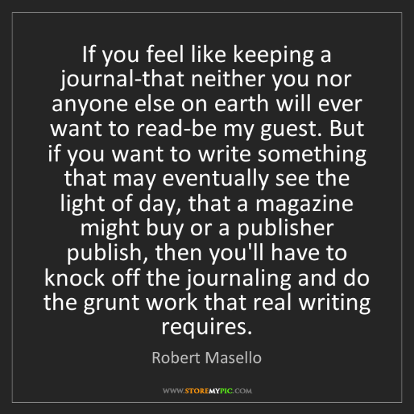 Robert Masello: If you feel like keeping a journal-that neither you nor...