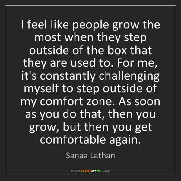 Sanaa Lathan: I feel like people grow the most when they step outside...