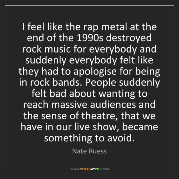 Nate Ruess: I feel like the rap metal at the end of the 1990s destroyed...