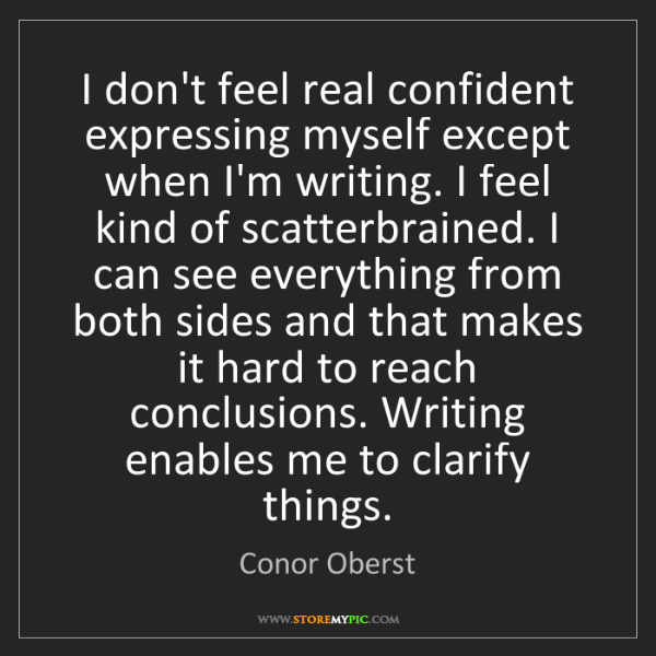 Conor Oberst: I don't feel real confident expressing myself except...