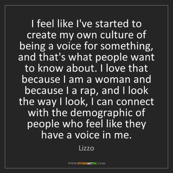 Lizzo: I feel like I've started to create my own culture of...