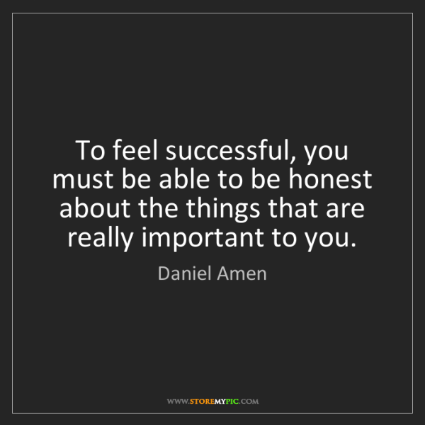 Daniel Amen: To feel successful, you must be able to be honest about...