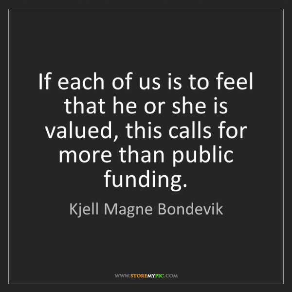 Kjell Magne Bondevik: If each of us is to feel that he or she is valued, this...
