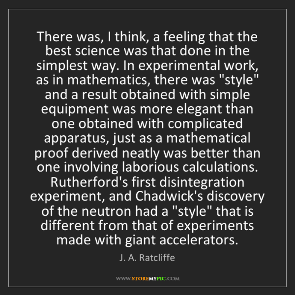 J. A. Ratcliffe: There was, I think, a feeling that the best science was...