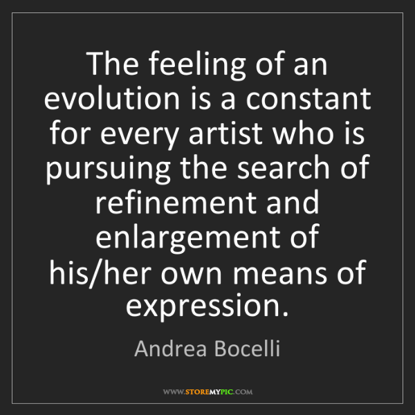 Andrea Bocelli: The feeling of an evolution is a constant for every artist...