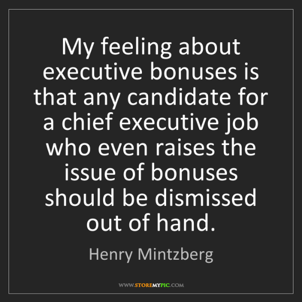 Henry Mintzberg: My feeling about executive bonuses is that any candidate...