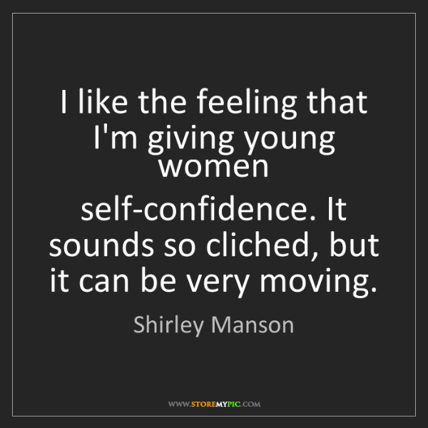 Shirley Manson: I like the feeling that I'm giving young women self-confidence....