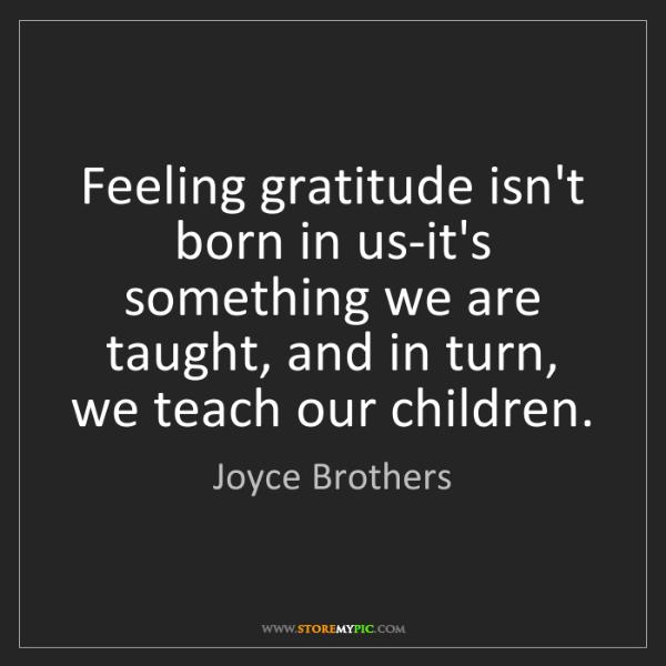 Joyce Brothers: Feeling gratitude isn't born in us-it's something we...