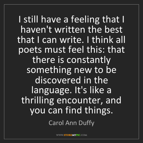 Carol Ann Duffy: I still have a feeling that I haven't written the best...