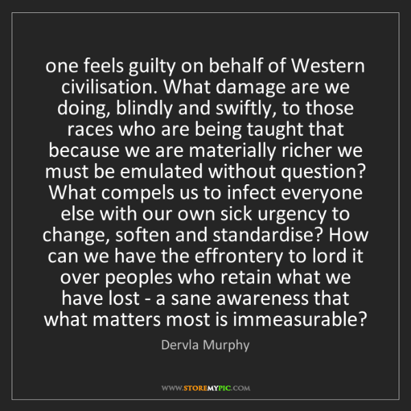 Dervla Murphy: one feels guilty on behalf of Western civilisation. What...