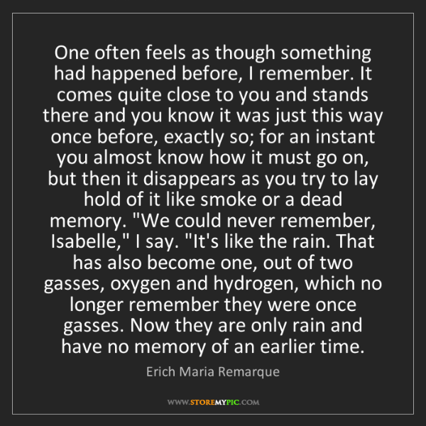 Erich Maria Remarque: One often feels as though something had happened before,...