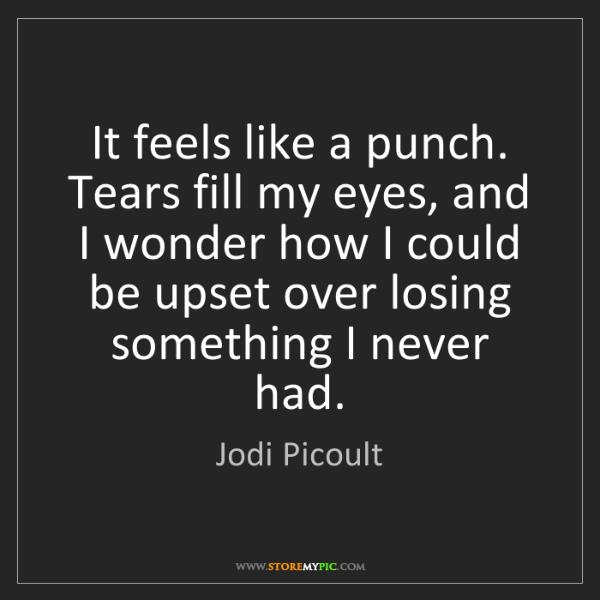 Jodi Picoult: It feels like a punch. Tears fill my eyes, and I wonder...