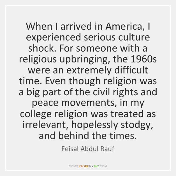 When I arrived in America, I experienced serious culture shock. For someone ...
