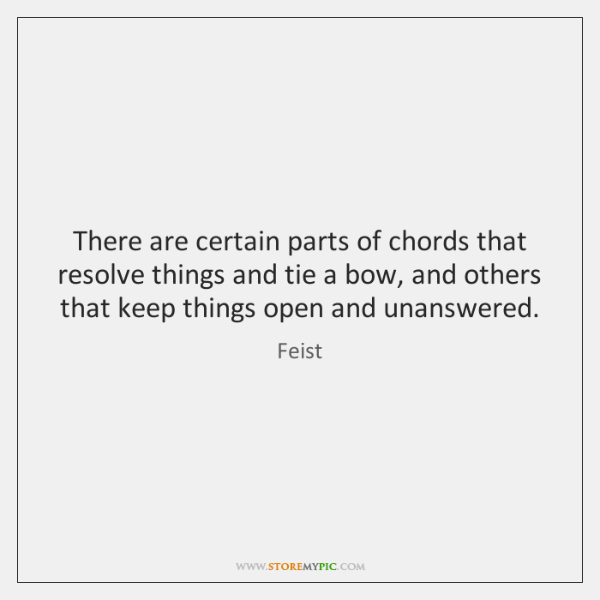 There are certain parts of chords that resolve things and tie a ...