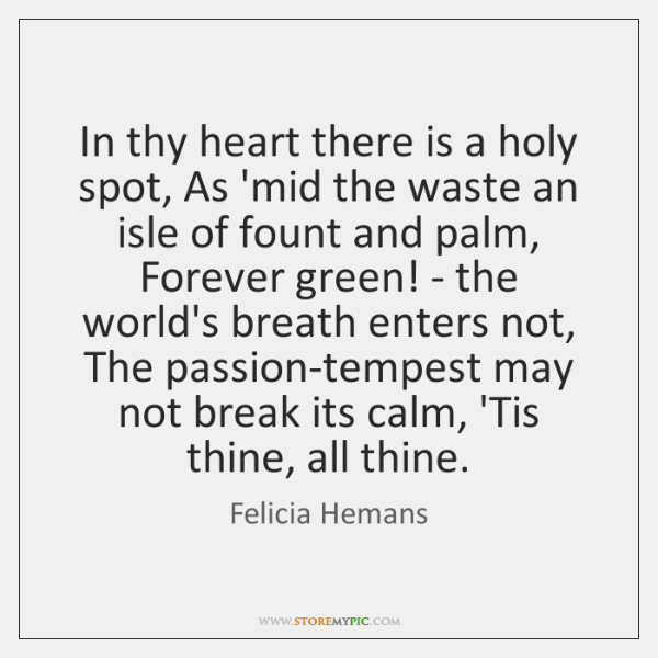 In thy heart there is a holy spot, As 'mid the waste ...