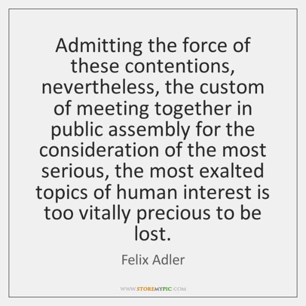 Admitting the force of these contentions, nevertheless, the custom of meeting together ...