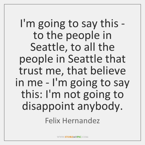 I'm going to say this - to the people in Seattle, to ...