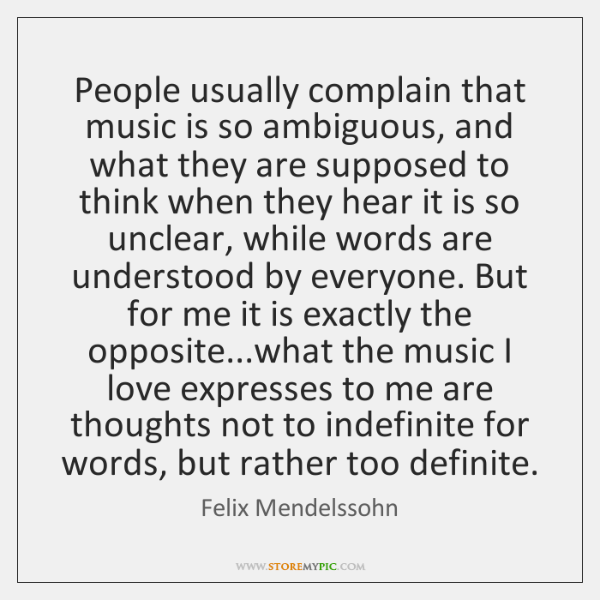 People usually complain that music is so ambiguous, and what they are ...