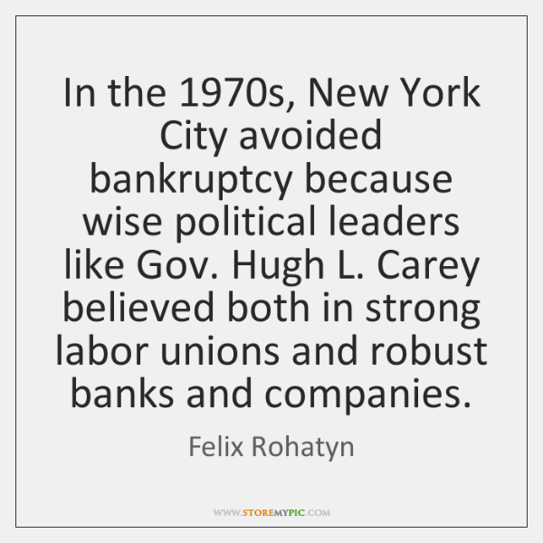 In the 1970s, New York City avoided bankruptcy because wise political leaders ...