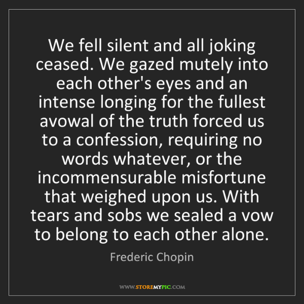 Frederic Chopin: We fell silent and all joking ceased. We gazed mutely...