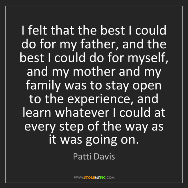 Patti Davis: I felt that the best I could do for my father, and the...