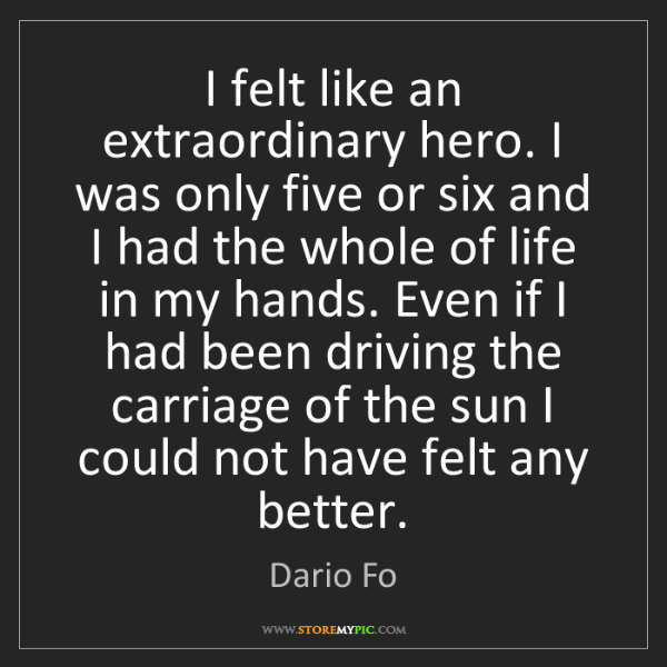 Dario Fo: I felt like an extraordinary hero. I was only five or...