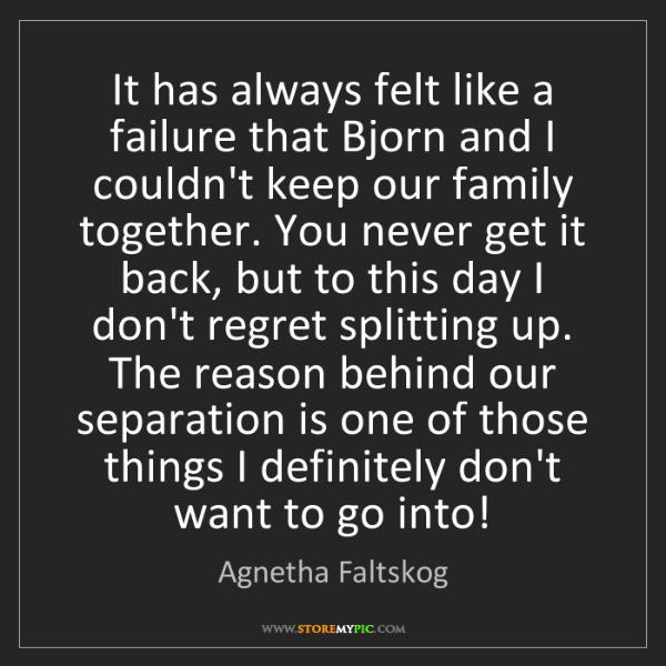 Agnetha Faltskog: It has always felt like a failure that Bjorn and I couldn't...