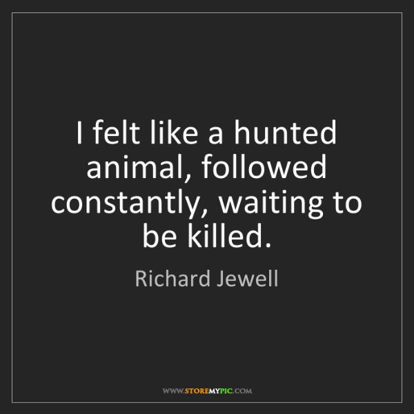 Richard Jewell: I felt like a hunted animal, followed constantly, waiting...