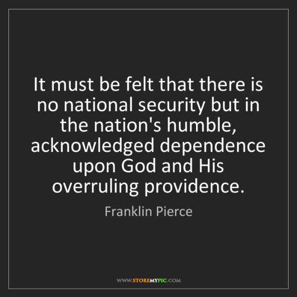 Franklin Pierce: It must be felt that there is no national security but...
