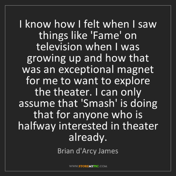 Brian d'Arcy James: I know how I felt when I saw things like 'Fame' on television...