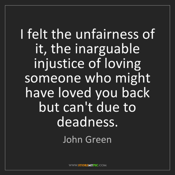 John Green: I felt the unfairness of it, the inarguable injustice...