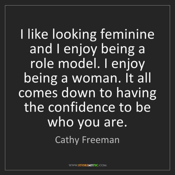 Cathy Freeman: I like looking feminine and I enjoy being a role model....