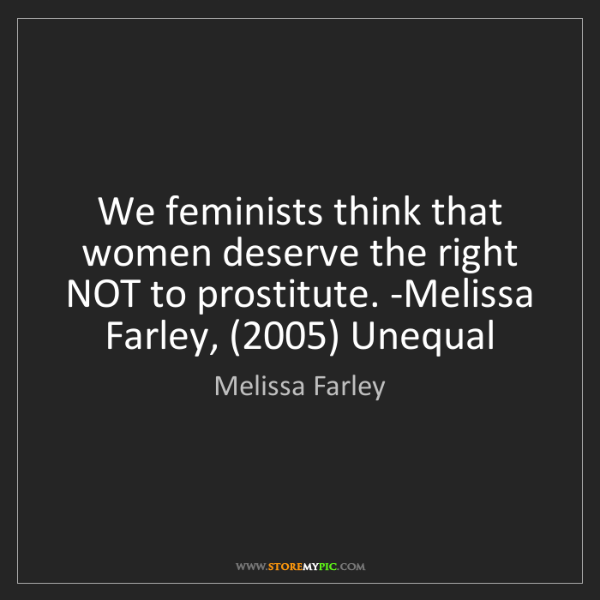Melissa Farley: We feminists think that women deserve the right NOT to...