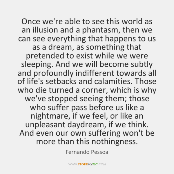 Once we're able to see this world as an illusion and a ...