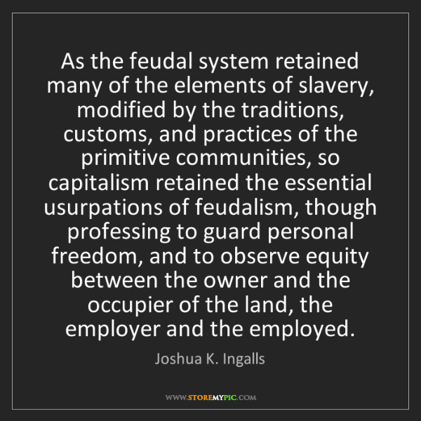 Joshua K. Ingalls: As the feudal system retained many of the elements of...