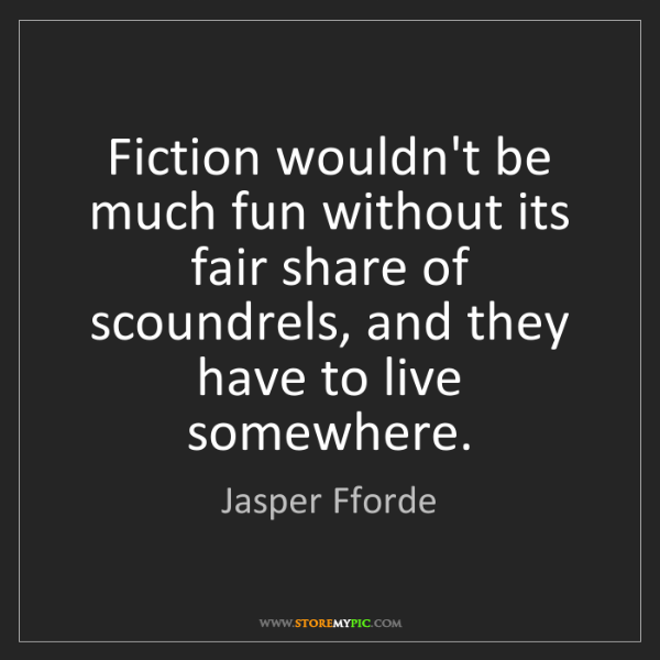 Jasper Fforde: Fiction wouldn't be much fun without its fair share of...