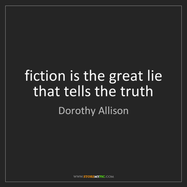 Dorothy Allison: fiction is the great lie that tells the truth