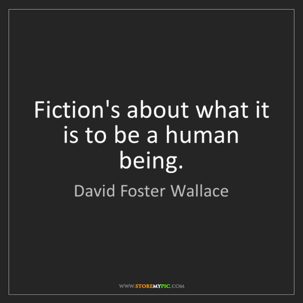 David Foster Wallace: Fiction's about what it is to be a human being.