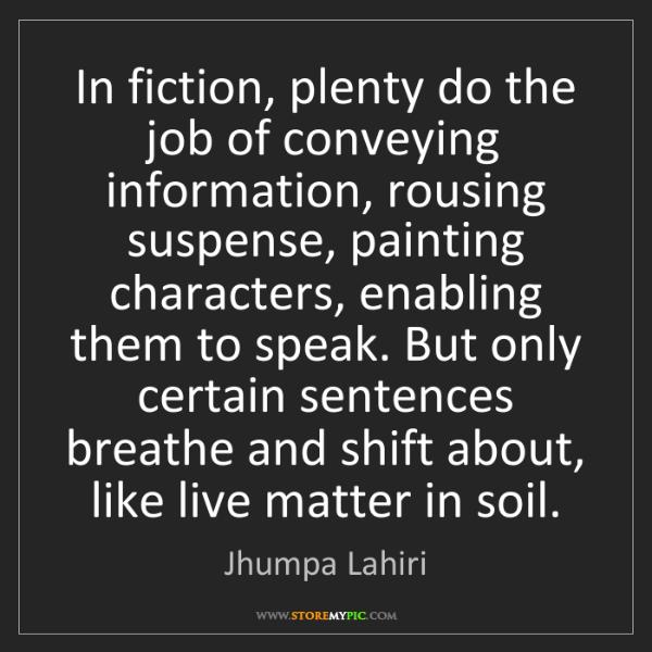 Jhumpa Lahiri: In fiction, plenty do the job of conveying information,...