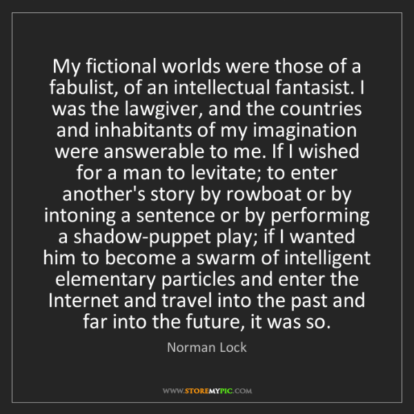 Norman Lock: My fictional worlds were those of a fabulist, of an intellectual...