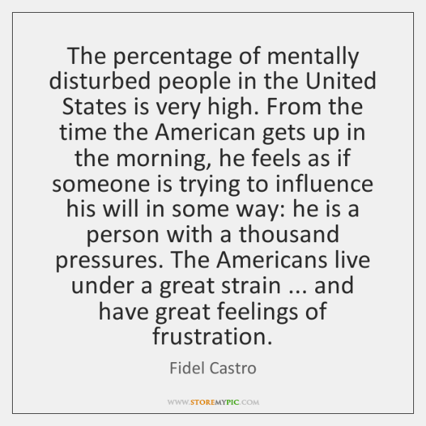 The percentage of mentally disturbed people in the United States is very ...