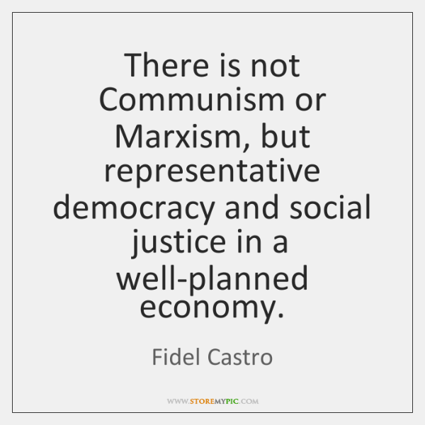 There is not Communism or Marxism, but representative democracy and social justice ...