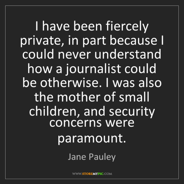 Jane Pauley: I have been fiercely private, in part because I could...