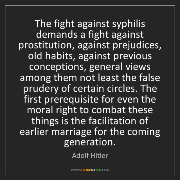 Adolf Hitler: The fight against syphilis demands a fight against prostitution,...