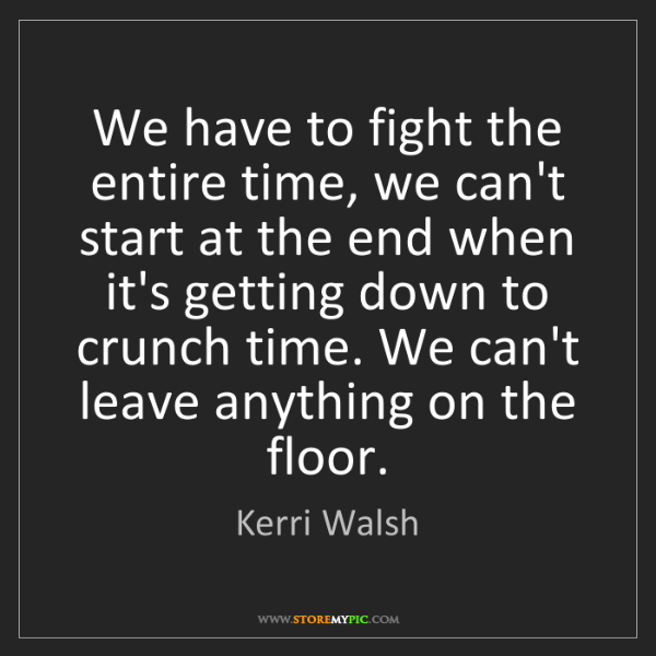 Kerri Walsh: We have to fight the entire time, we can't start at the...