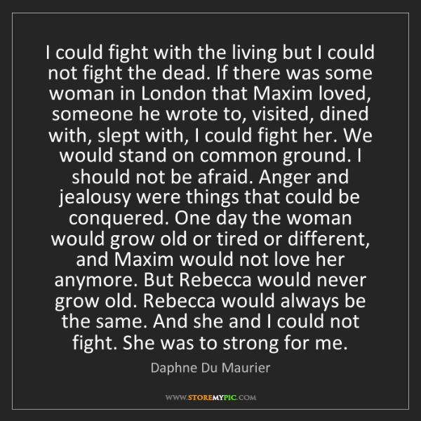 Daphne Du Maurier: I could fight with the living but I could not fight the...
