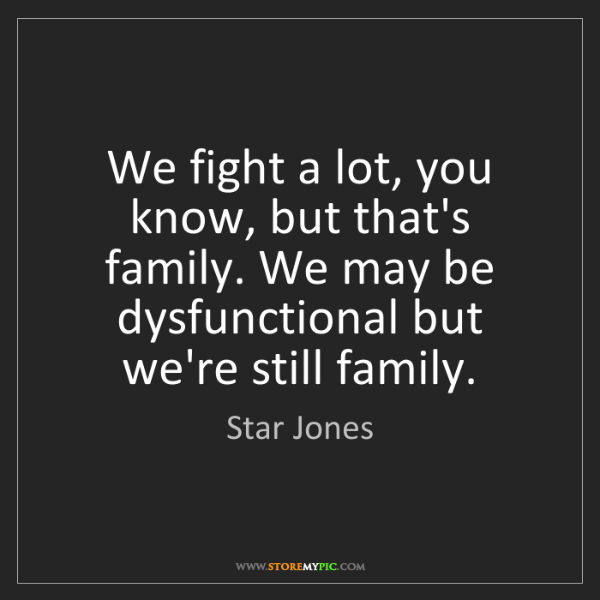 Star Jones: We fight a lot, you know, but that's family. We may be...